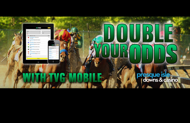 TVG Doubles Your Odds tonight on the Presque Isle Masters